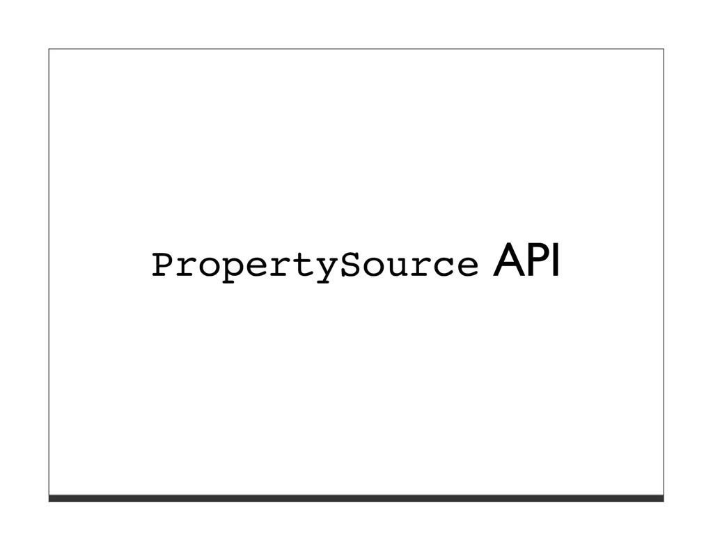 PropertySource API