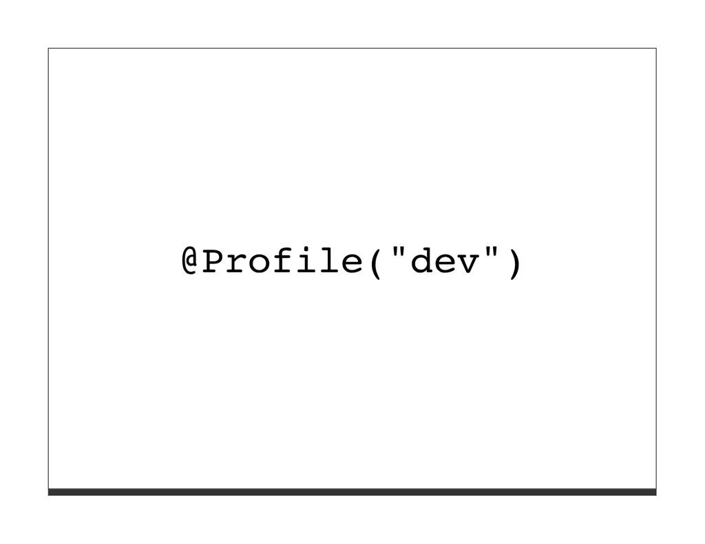 """@Profile(""""dev"""")"""