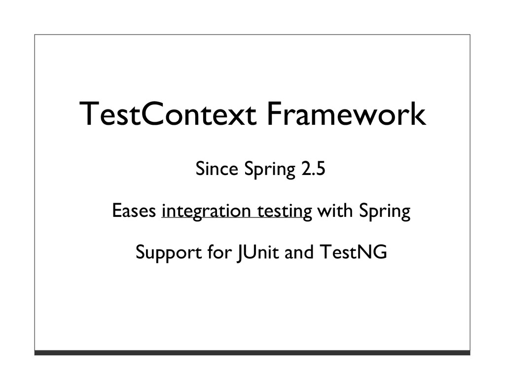 TestContext Framework Since Spring 2.5 Eases in...