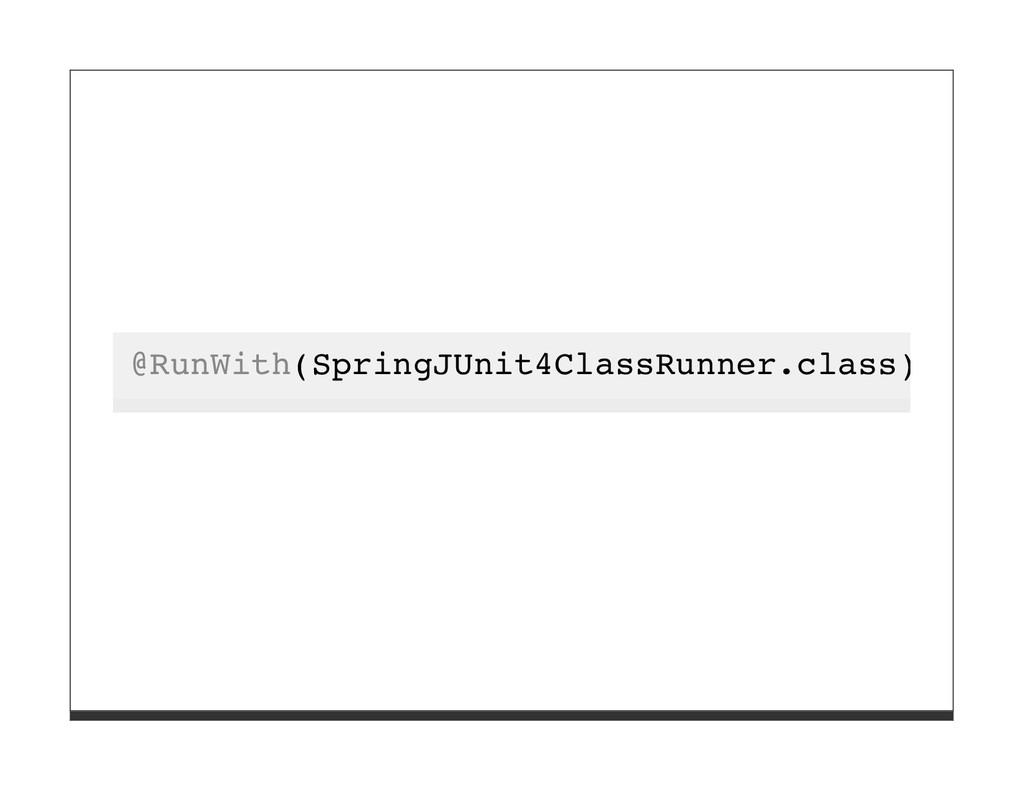 @RunWith(SpringJUnit4ClassRunner.class)