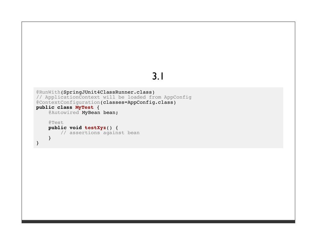 3.1 @RunWith(SpringJUnit4ClassRunner.class) // ...