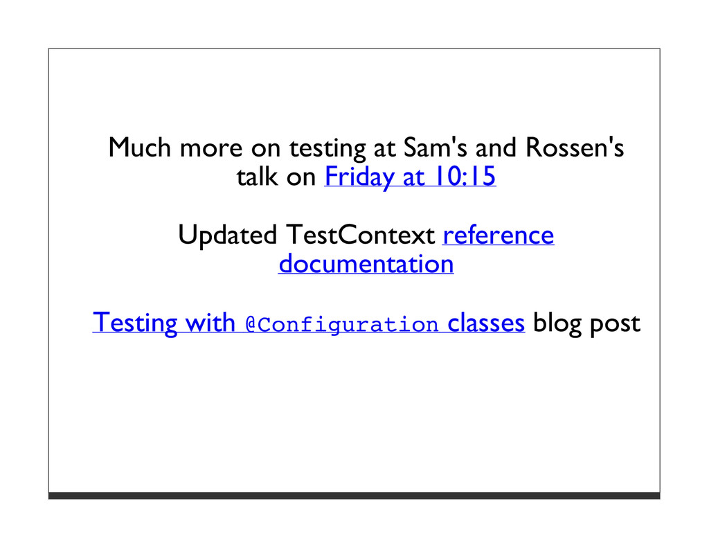 Much more on testing at Sam's and Rossen's talk...
