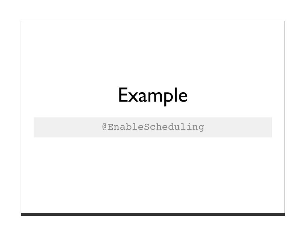 Example @EnableScheduling
