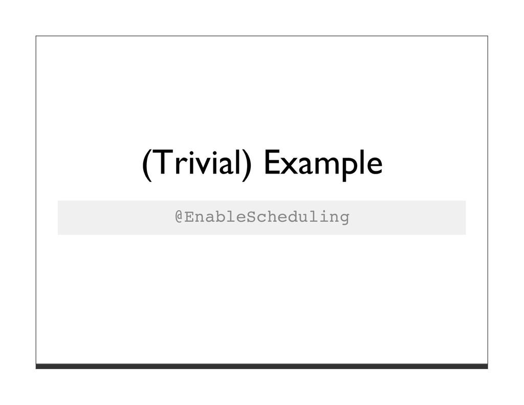 (Trivial) Example @EnableScheduling