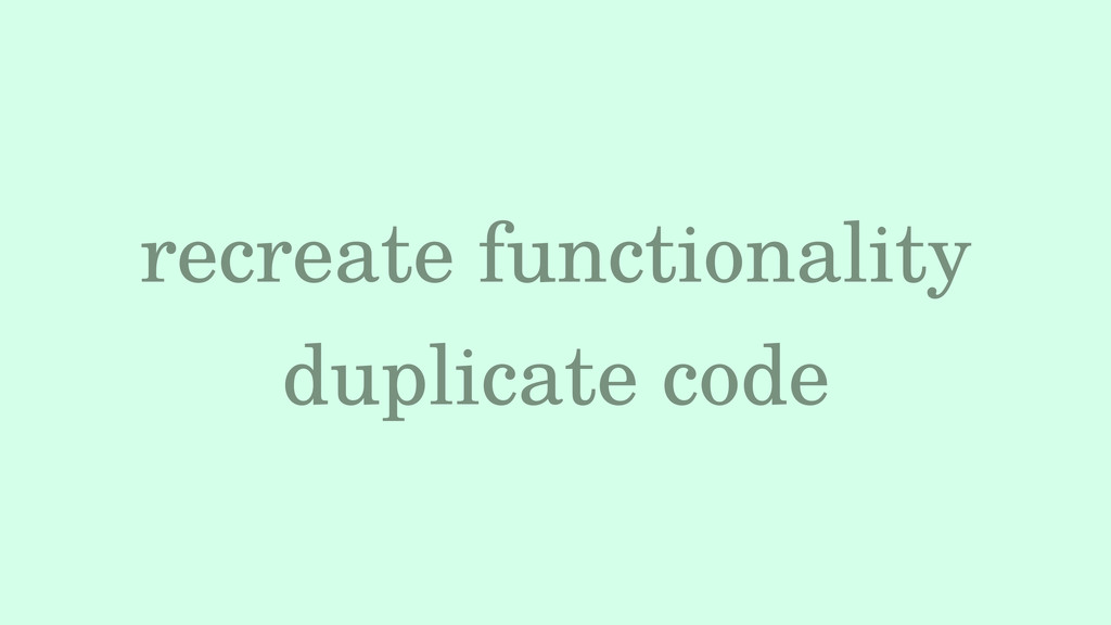 recreate functionality duplicate code