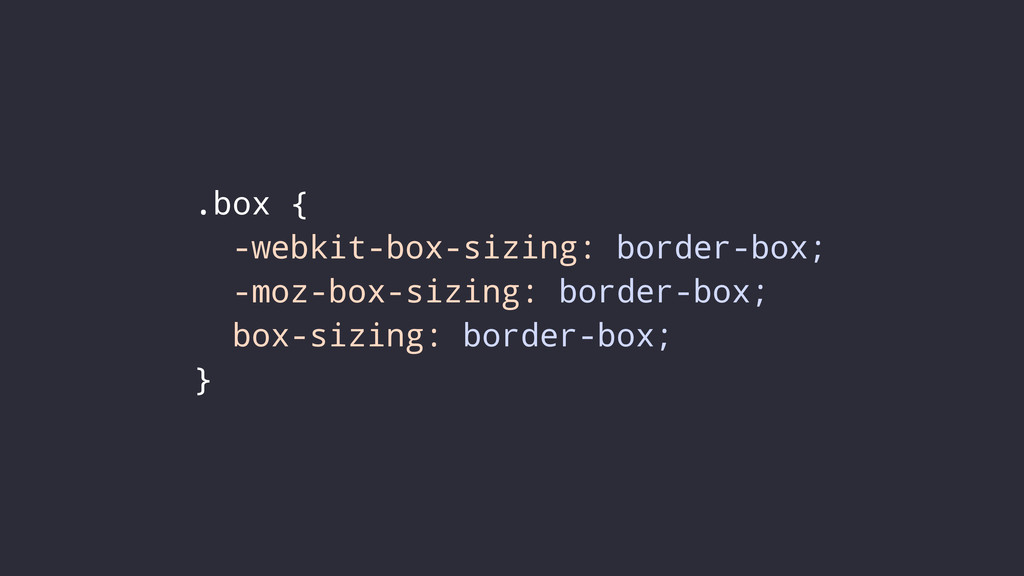 .box { -webkit-box-sizing: border-box; -moz-box...