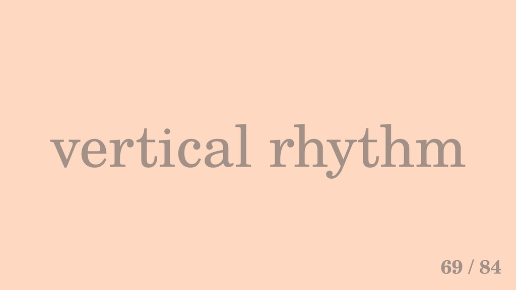 vertical rhythm 69 / 84