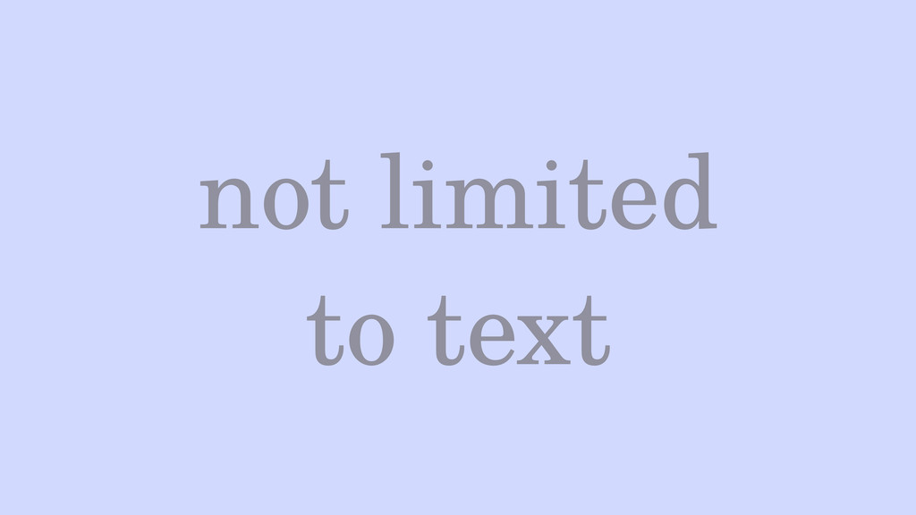 not limited to text