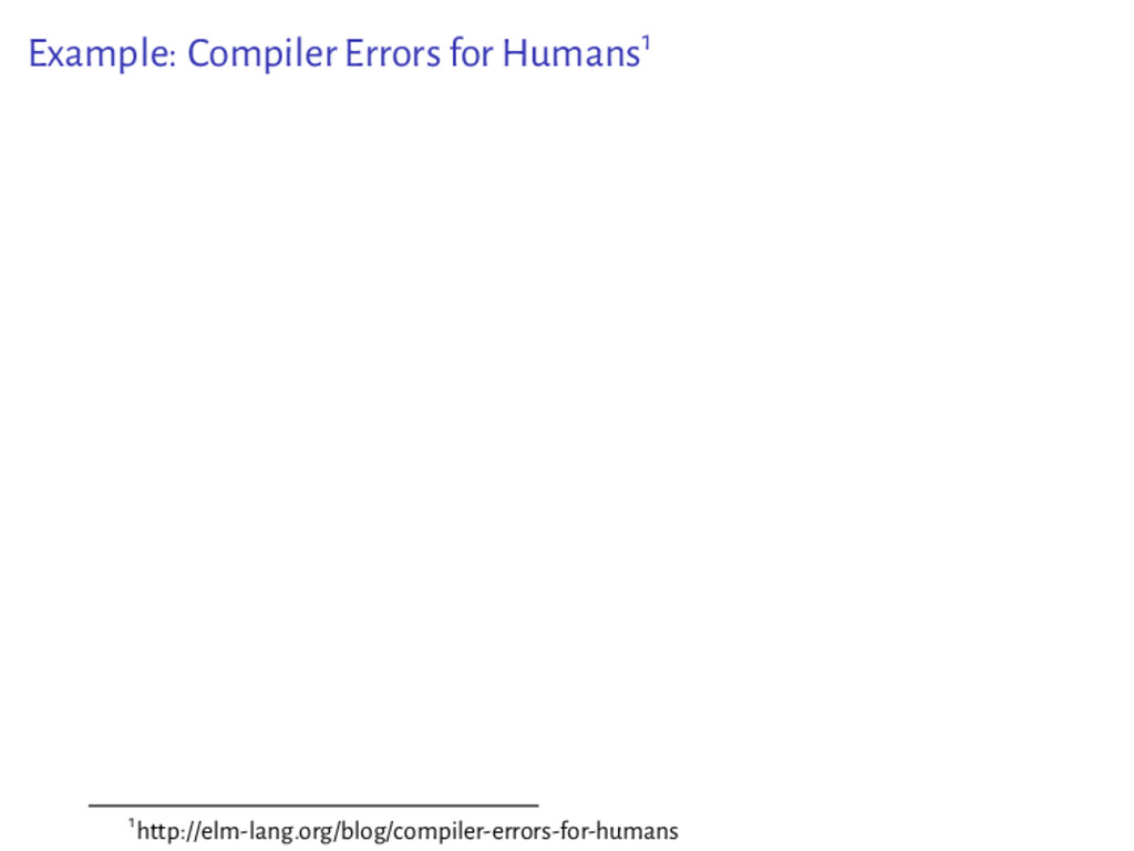 Example: Compiler Errors for Humans1 1http://el...