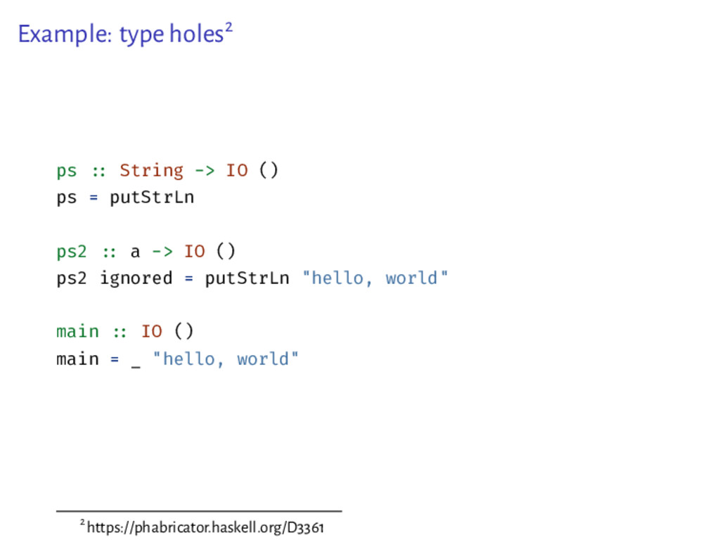 Example: type holes2 ps :: String -> IO () ps ...
