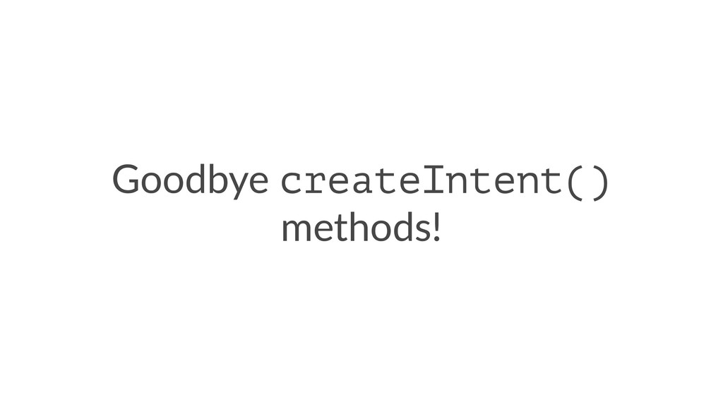 Goodbye createIntent() methods!