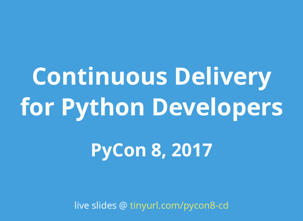 Continuous Delivery for Python Developers PyCon...