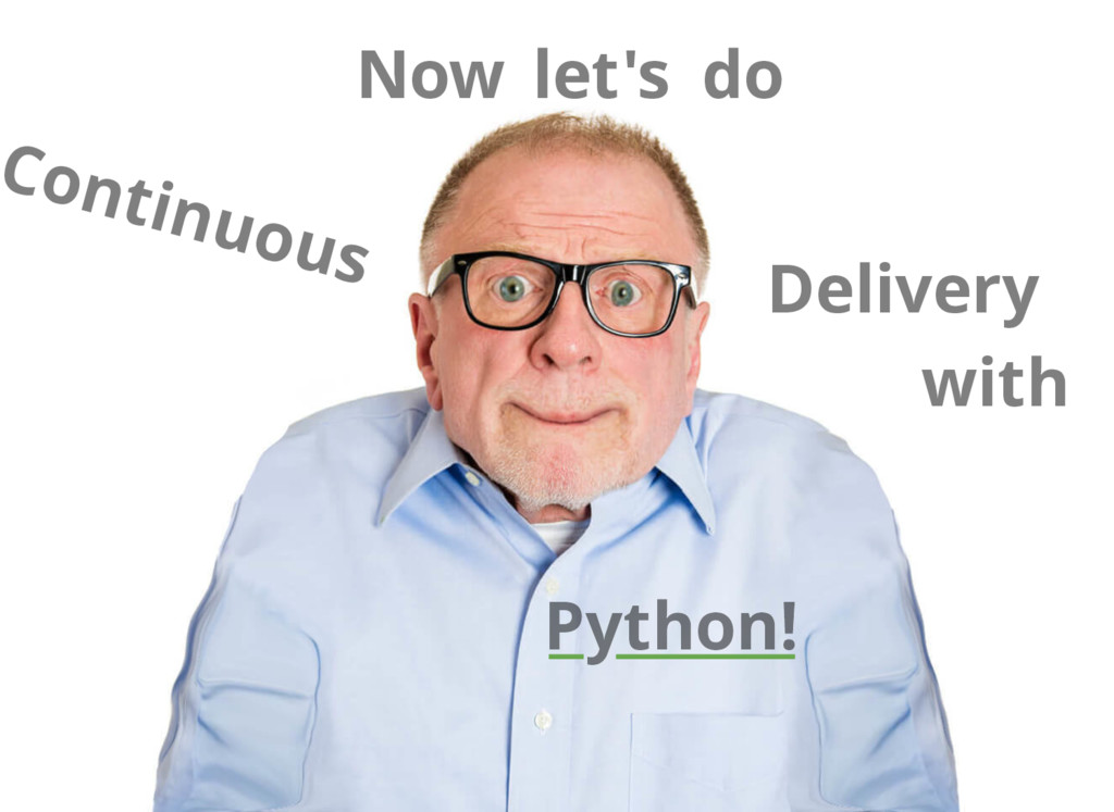 Now Continuous Delivery let's do with Python!
