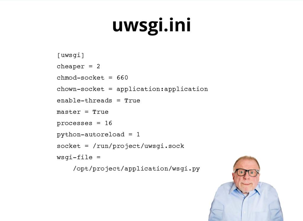 uwsgi.ini [uwsgi] cheaper = 2 chmod-socket = 66...