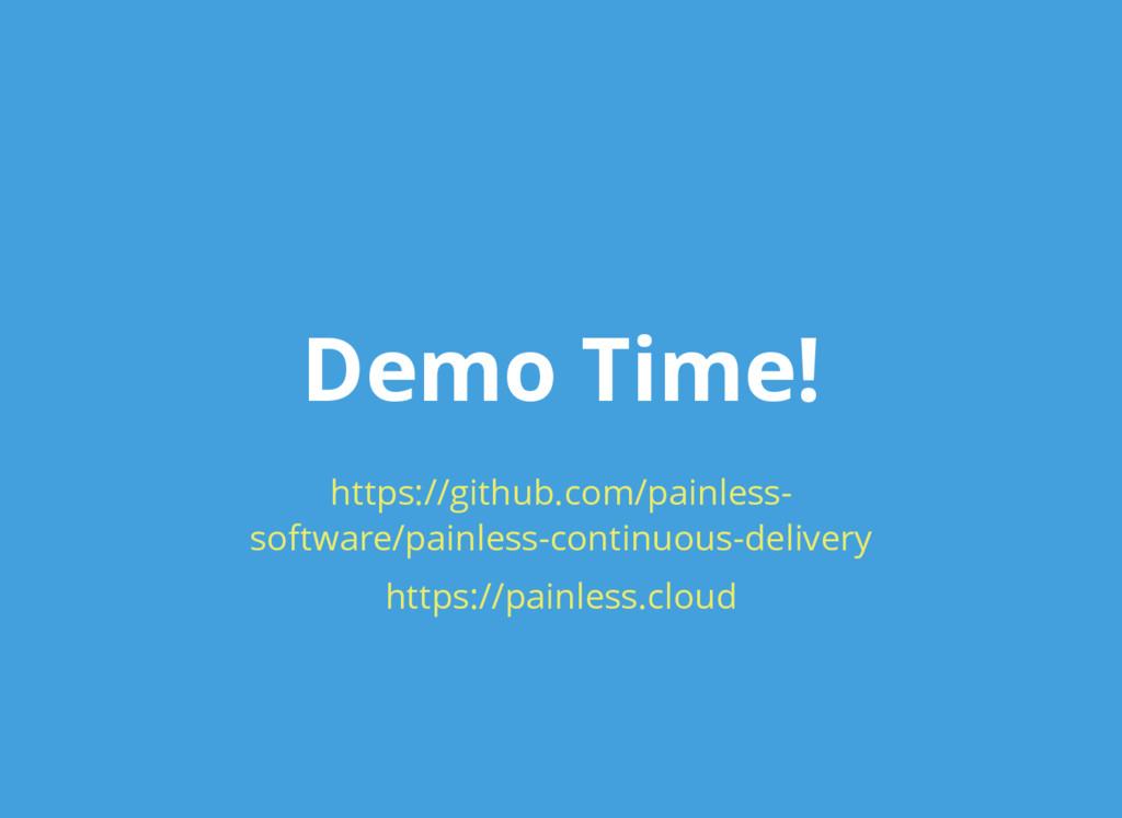 Demo Time! https://github.com/painless- softwar...