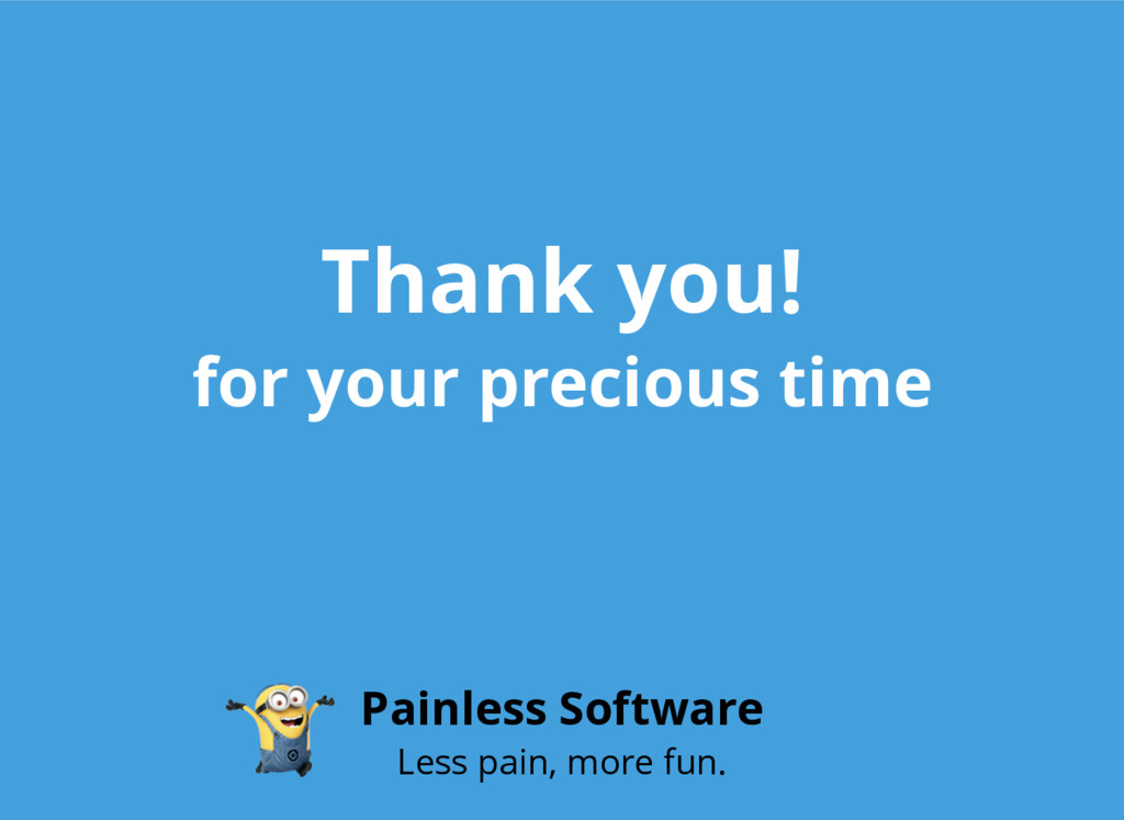 Thank you! for your precious time Painless Soft...