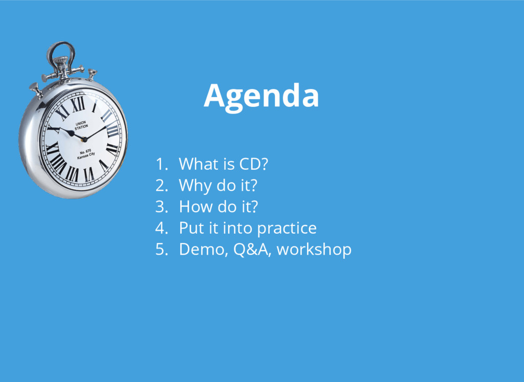 Agenda 1. What is CD? 2. Why do it? 3. How do i...