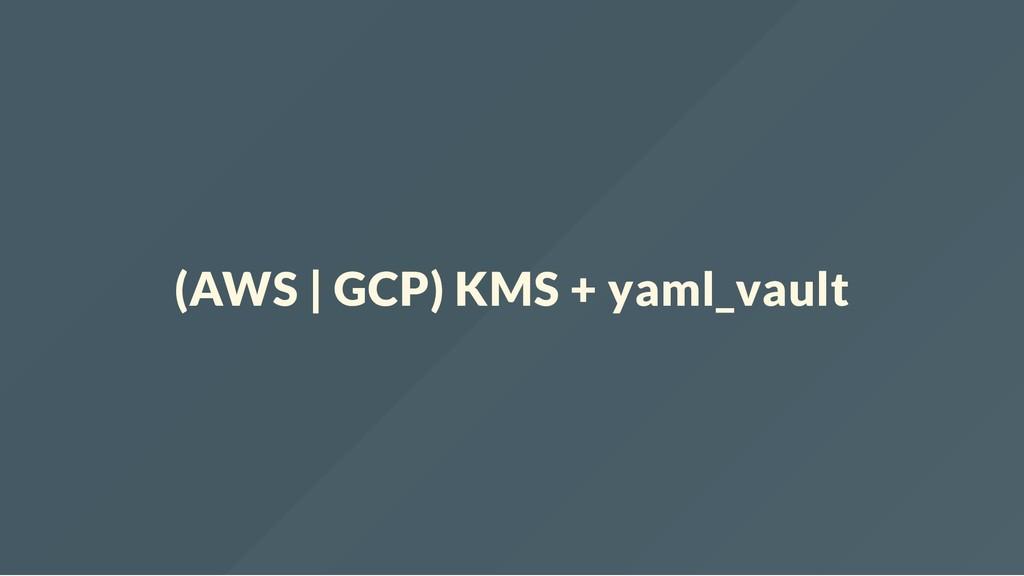 (AWS   GCP) KMS + yaml_vault
