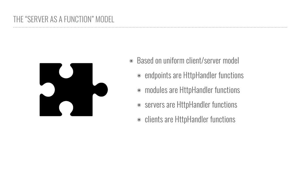"""THE """"SERVER AS A FUNCTION"""" MODEL ๏ Based on uni..."""