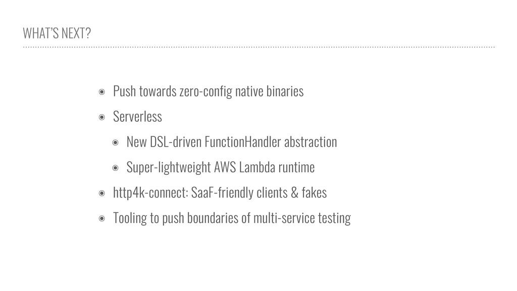 WHAT'S NEXT? ๏ Push towards zero-config native ...