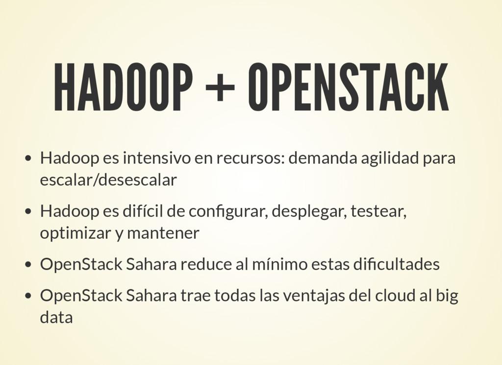 HADOOP + OPENSTACK Hadoop es intensivo en recur...
