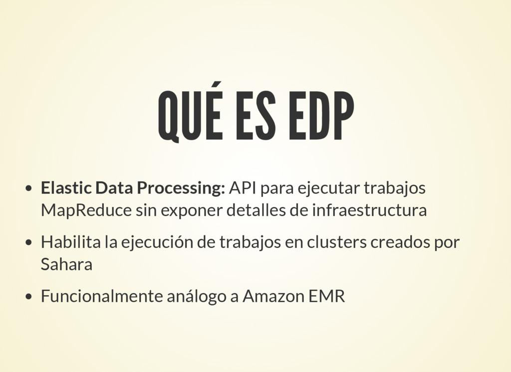 QUÉ ES EDP Elastic Data Processing: API para ej...