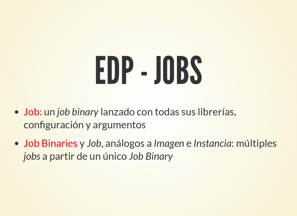 EDP - JOBS Job: un job binary lanzado con todas...