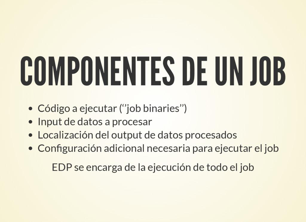 COMPONENTES DE UN JOB Código a ejecutar (''job ...