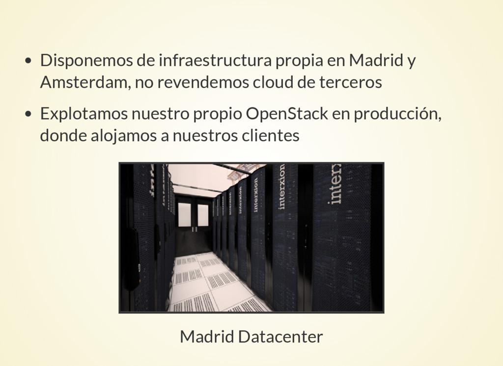 Disponemos de infraestructura propia en Madrid ...
