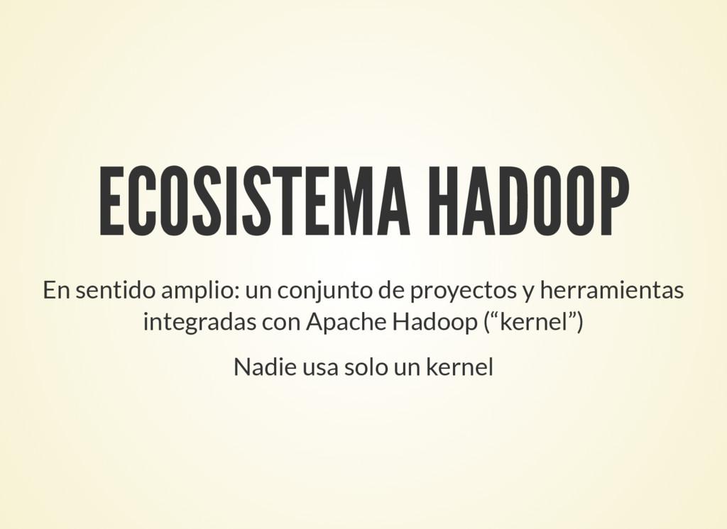 ECOSISTEMA HADOOP En sentido amplio: un conjunt...
