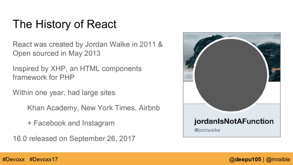 The History of React React was created by Jorda...