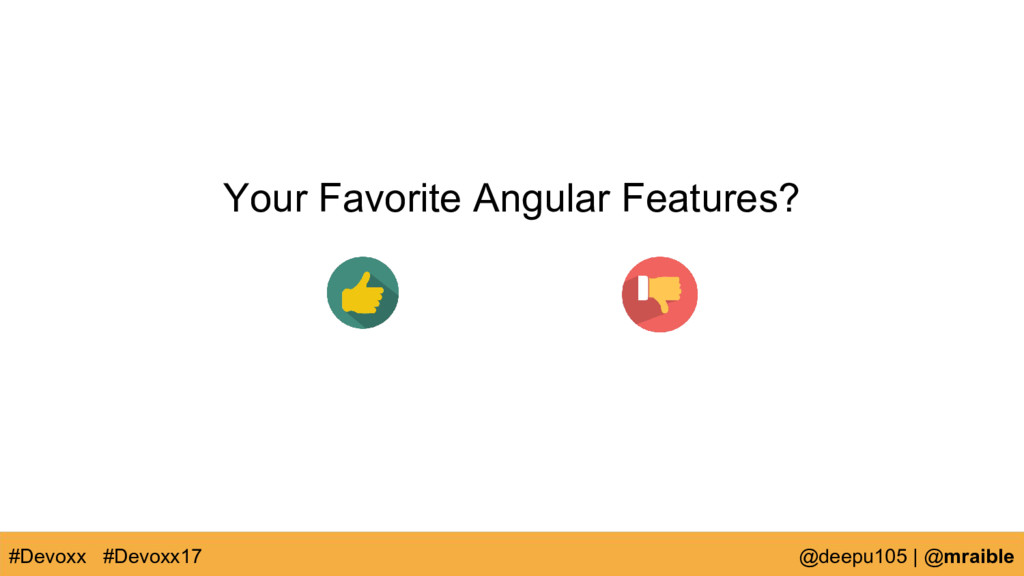 Your Favorite Angular Features? #Devoxx @deepu1...