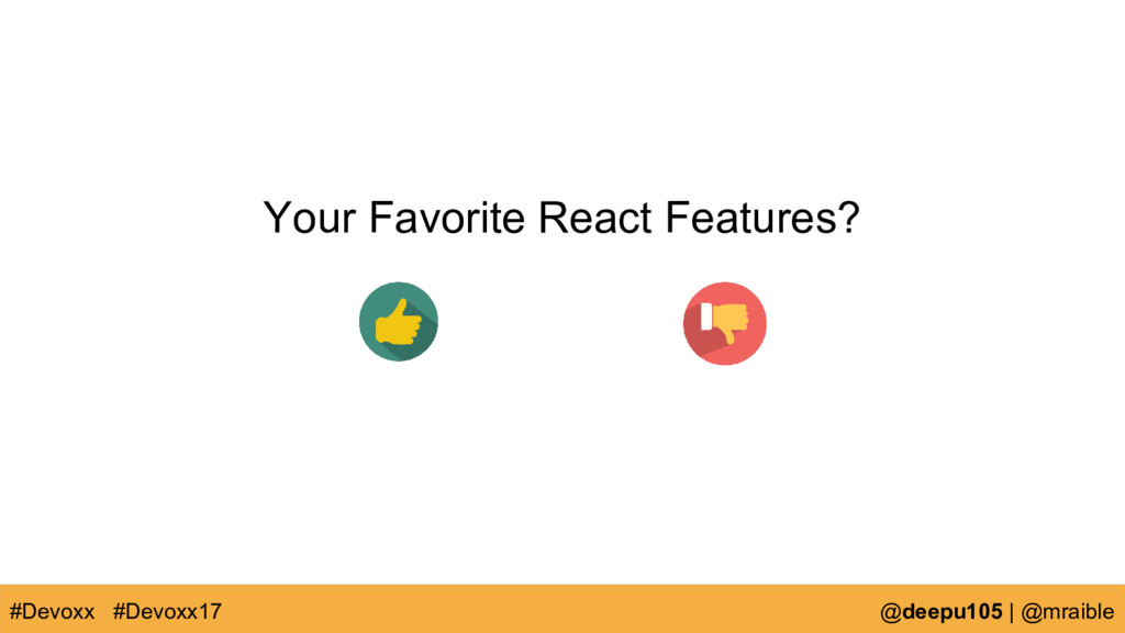 Your Favorite React Features? #Devoxx @deepu105...