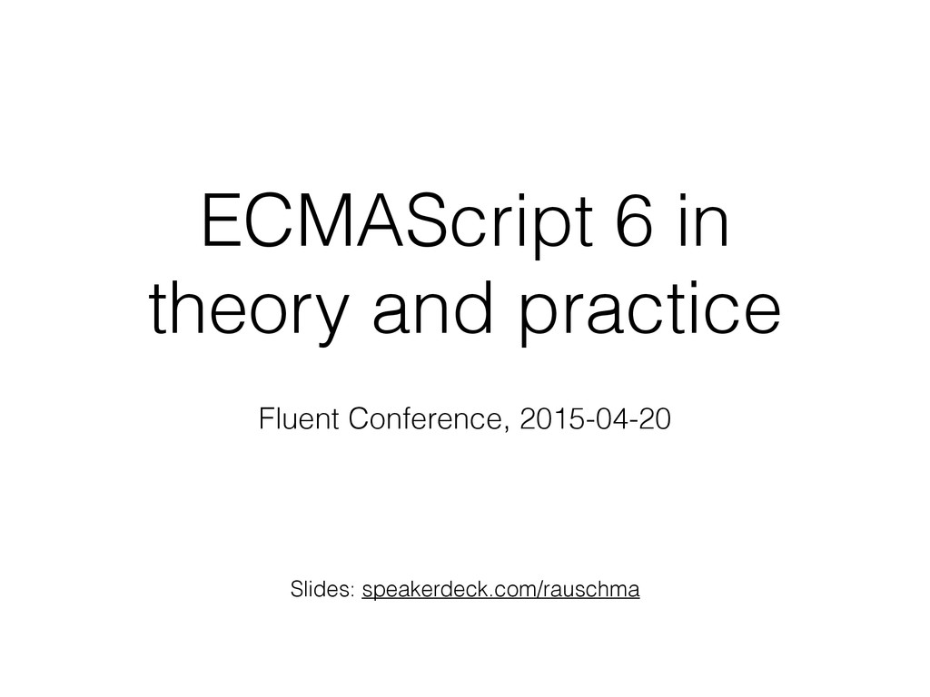 ECMAScript 6 in theory and practice Fluent Conf...
