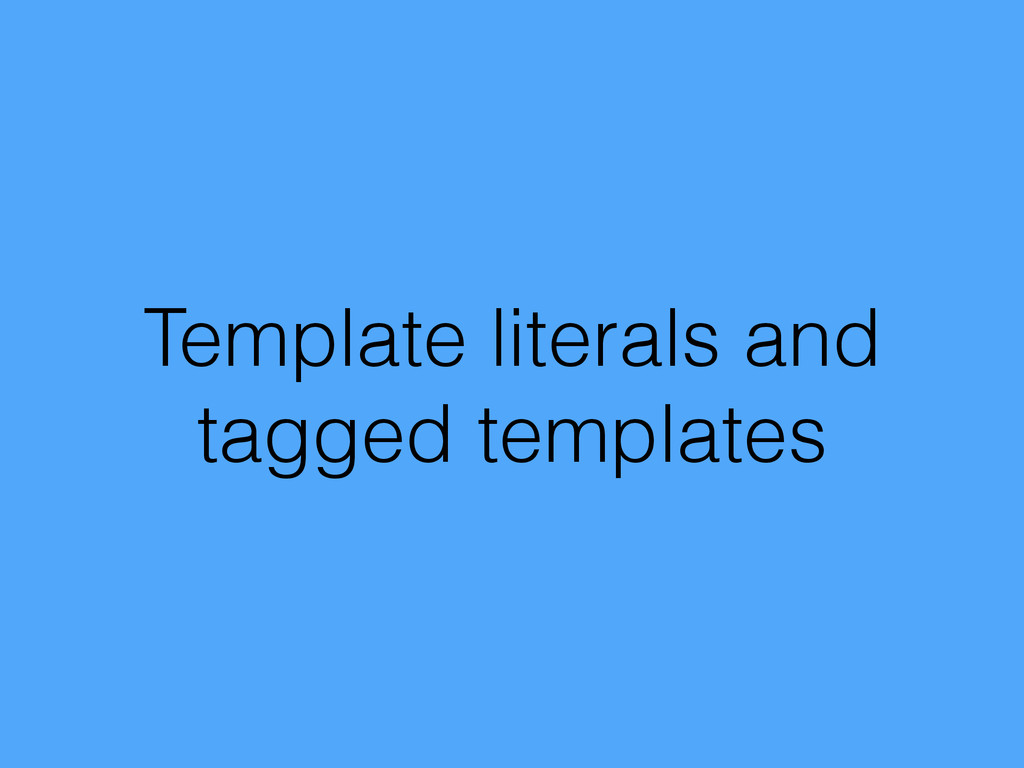 Template literals and tagged templates