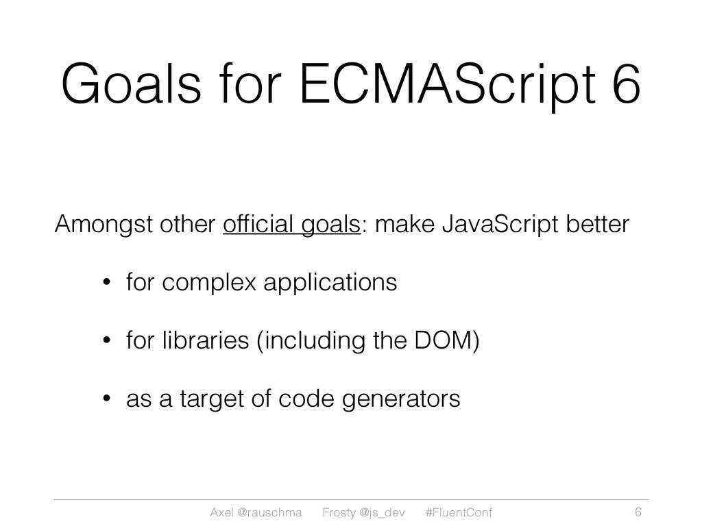 Axel @rauschma Frosty @js_dev #FluentConf Goals...