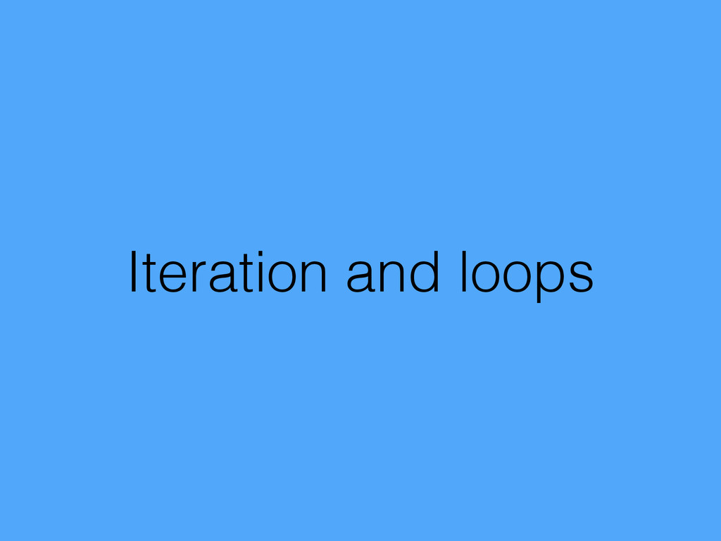 Iteration and loops