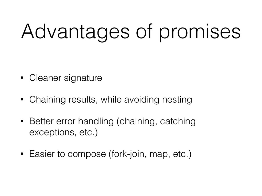 Advantages of promises • Cleaner signature • Ch...