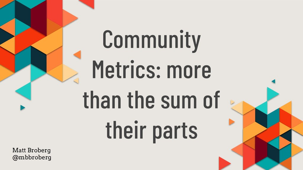 Community Metrics: more than the sum of their p...