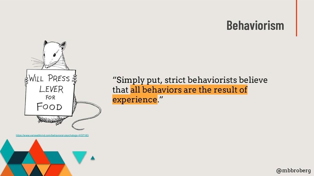 "Behaviorism ""Simply put, strict behaviorists be..."