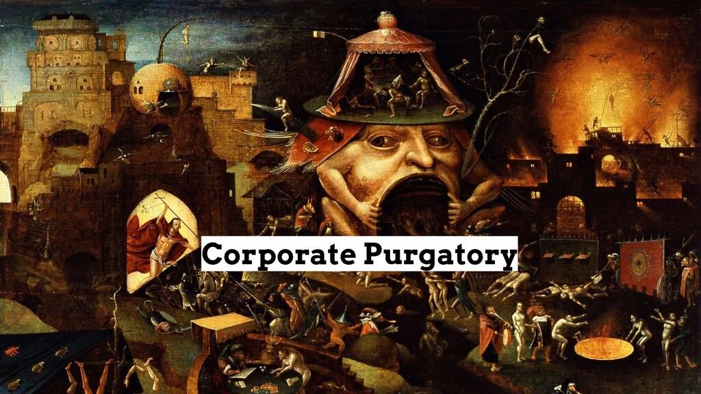 Corporate Purgatory