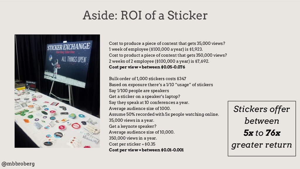 Aside: ROI of a Sticker @mbbroberg Cost to prod...