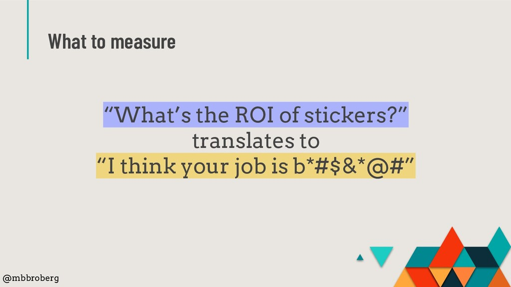"""What to measure """"What's the ROI of stickers?"""" t..."""