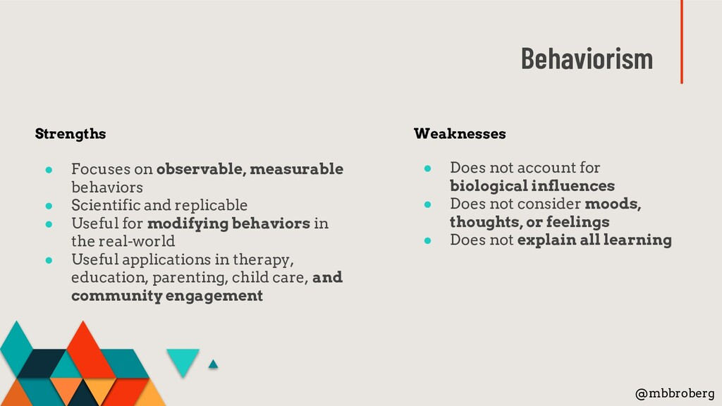Behaviorism Weaknesses ● Does not account for b...