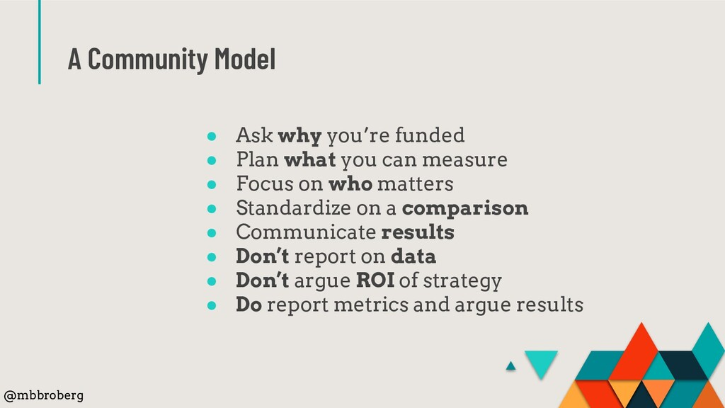 A Community Model ● Ask why you're funded ● Pla...