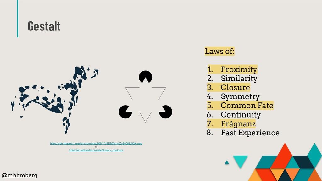 Gestalt Laws of: 1. Proximity 2. Similarity 3. ...
