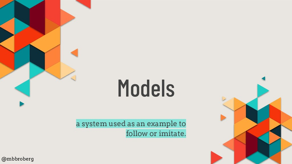 Models a system used as an example to follow or...
