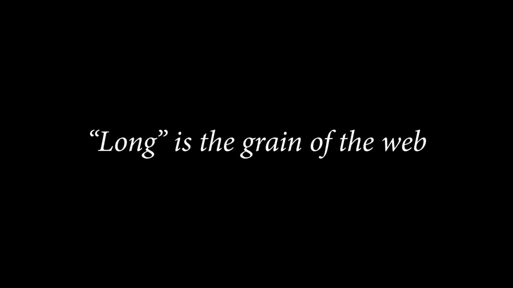 """""""Long"""" is the grain of the web"""
