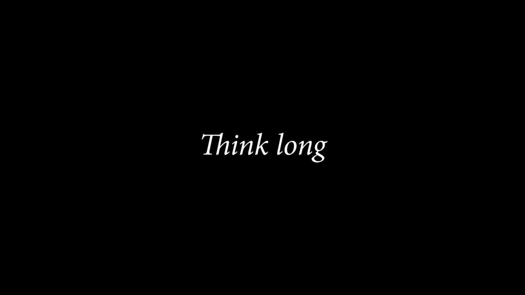 Think long