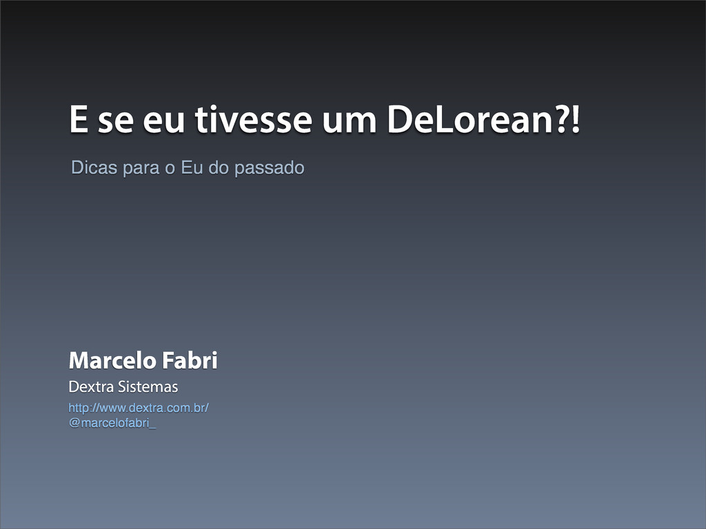 E se eu tivesse um DeLorean?! Marcelo Fabri Dex...